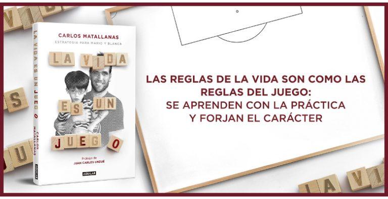 'La vida es un juego', de Carlos Matallanas, un emocionante ensayo a modo de manual de fútbol sobre la importancia de tener una pasión